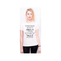 Koszulka damska PROSIŁEM BOGA O ANIOŁA A ZESŁAŁ MI MĘŻA. Białe t-shirty damskie marki Tailormade24, m, z nadrukiem, z bawełny. Za 45,00 zł.
