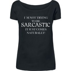 I´m Not Trying To Be Sarcastic It Just Comes Naturally! Koszulka damska czarny. Czarne bluzki asymetryczne I´m Not Trying To Be Sarcastic It Just Comes Naturally!, m, z nadrukiem, z dekoltem w łódkę. Za 42,90 zł.