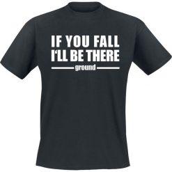 T-shirty męskie z nadrukiem: If You Fall I'll Be There – Ground T-Shirt czarny