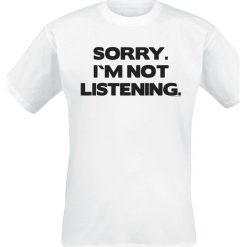 T-shirty męskie: Sorry. I´m Not Listening. T-Shirt biały