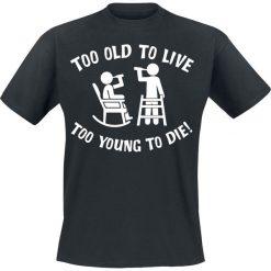 T-shirty męskie z nadrukiem: Too Old To Live – Too Young To Die! T-Shirt czarny