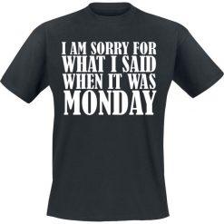 T-shirty męskie z nadrukiem: I Am Sorry For What I Said When It Was Monday T-Shirt czarny
